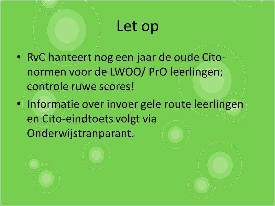 Let op RvC hanteert nog een jaar de oude Cito-normen voor de LWOO/ PrO leerlingen; controle ruwe scores!