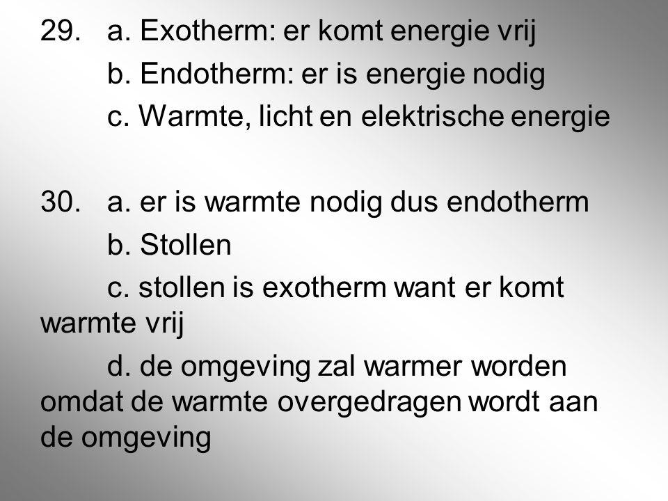 29. a. Exotherm: er komt energie vrij b