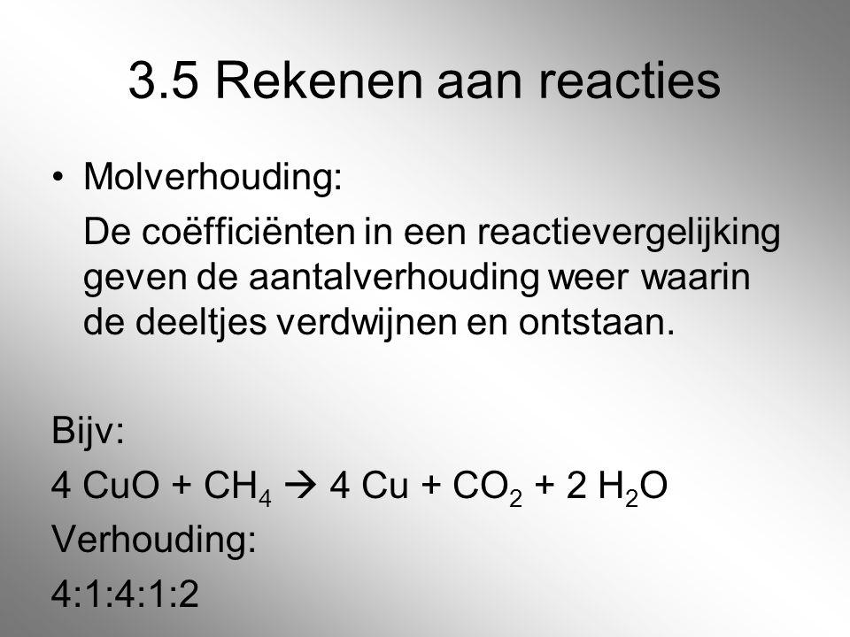 3.5 Rekenen aan reacties Molverhouding: