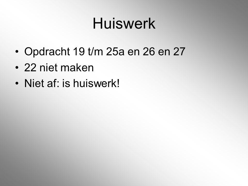 Huiswerk Opdracht 19 t/m 25a en 26 en 27 22 niet maken