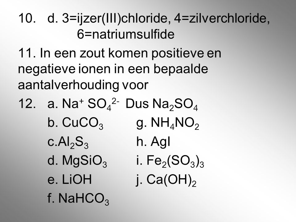 10. d. 3=ijzer(III)chloride, 4=zilverchloride, 6=natriumsulfide 11