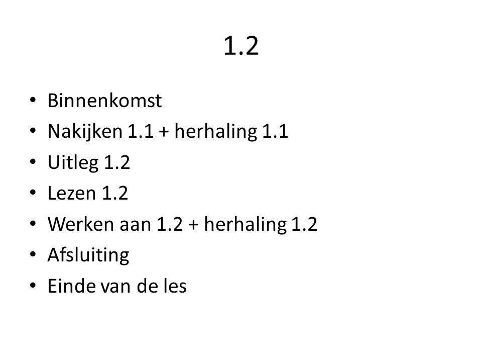 1.2 Binnenkomst Nakijken 1.1 + herhaling 1.1 Uitleg 1.2 Lezen 1.2