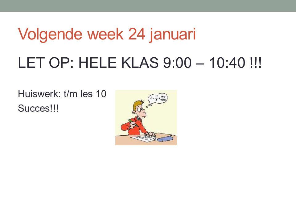 Volgende week 24 januari LET OP: HELE KLAS 9:00 – 10:40 !!!