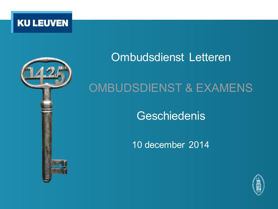 Ombudsdienst Letteren OMBUDSDIENST & EXAMENS Geschiedenis 10 december 2014