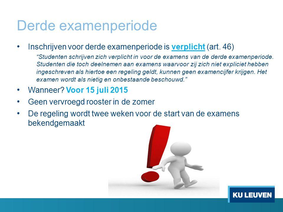 Derde examenperiode Inschrijven voor derde examenperiode is verplicht (art. 46)