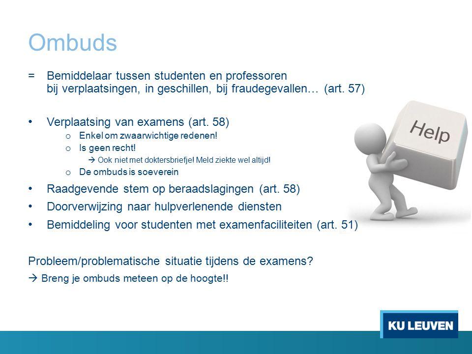 Ombuds = Bemiddelaar tussen studenten en professoren bij verplaatsingen, in geschillen, bij fraudegevallen… (art. 57)