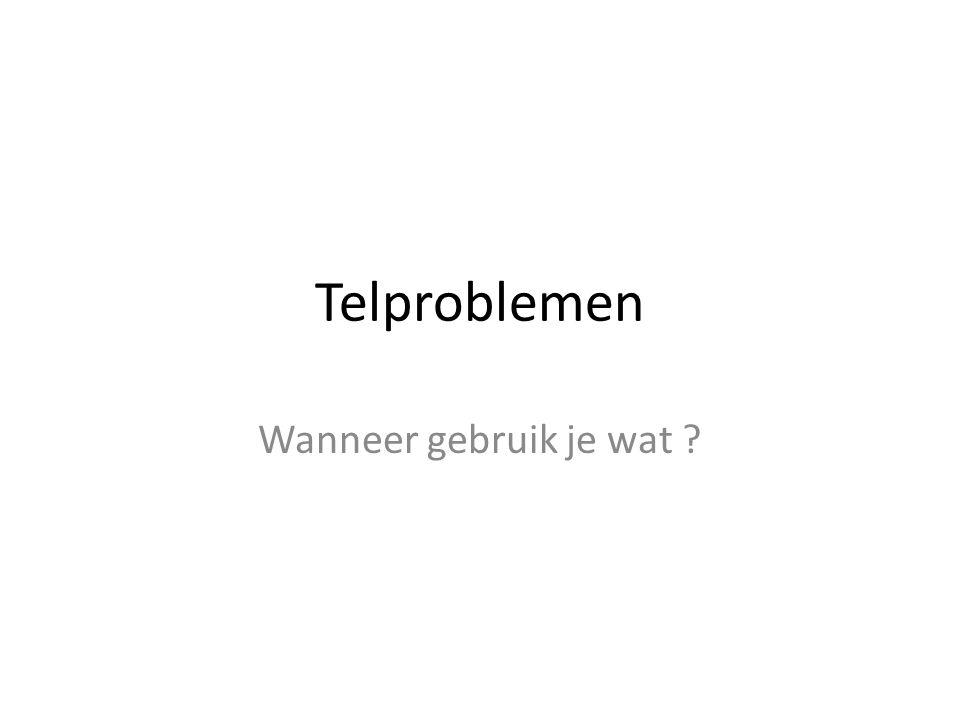 Telproblemen Wanneer gebruik je wat