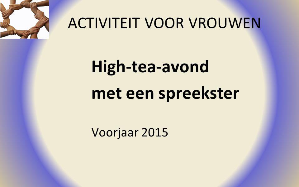 High-tea-avond met een spreekster ACTIVITEIT VOOR VROUWEN