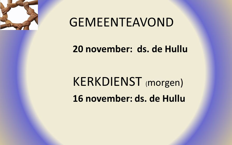 GEMEENTEAVOND KERKDIENST (morgen) 20 november: ds. de Hullu