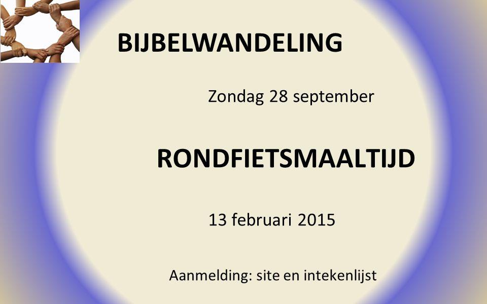 BIJBELWANDELING RONDFIETSMAALTIJD Zondag 28 september 13 februari 2015