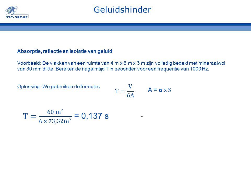 Geluidshinder T= 60 m2 6 x 73,32m2 = 0,137 s T= V 6A