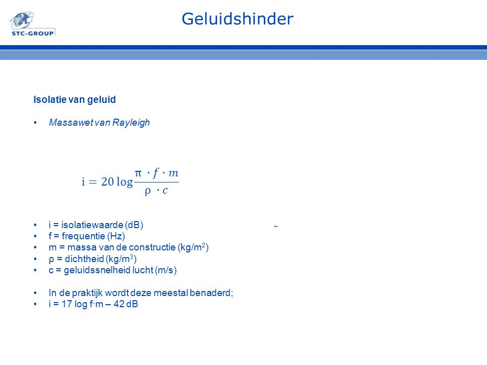 Geluidshinder i=20 log π ∙𝑓∙𝑚 ρ ∙𝑐 Isolatie van geluid