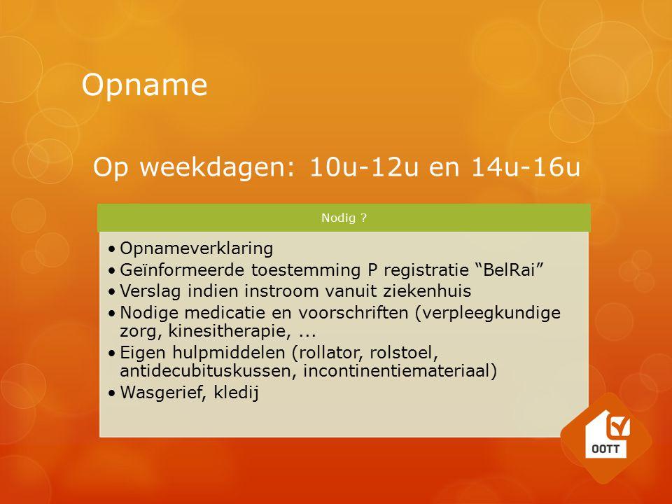 Opname Op weekdagen: 10u-12u en 14u-16u Opnameverklaring