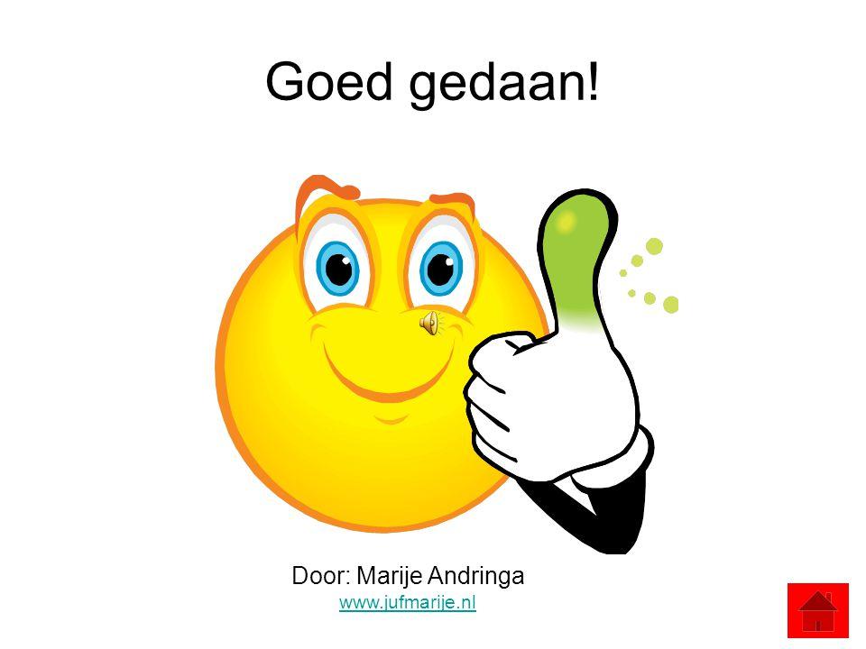 Goed gedaan! Door: Marije Andringa www.jufmarije.nl