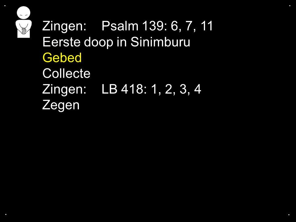 Eerste doop in Sinimburu Gebed Collecte Zingen: LB 418: 1, 2, 3, 4