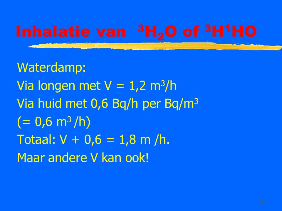 Inhalatie van 3H2O of 3H1HO Waterdamp: Via longen met V = 1,2 m3/h