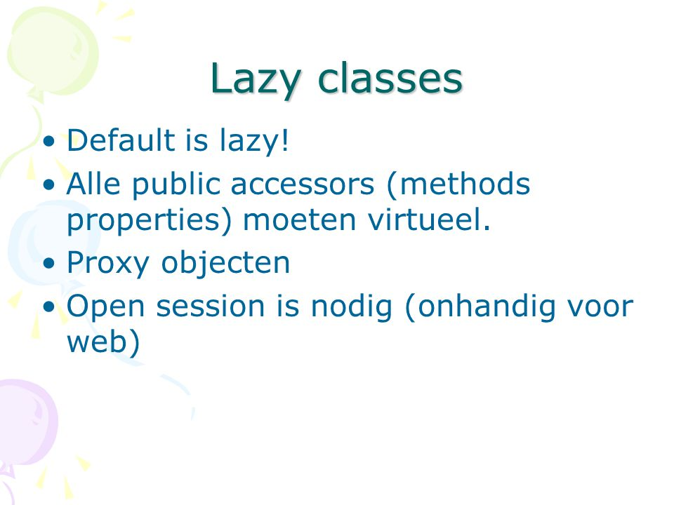 Lazy classes Default is lazy!