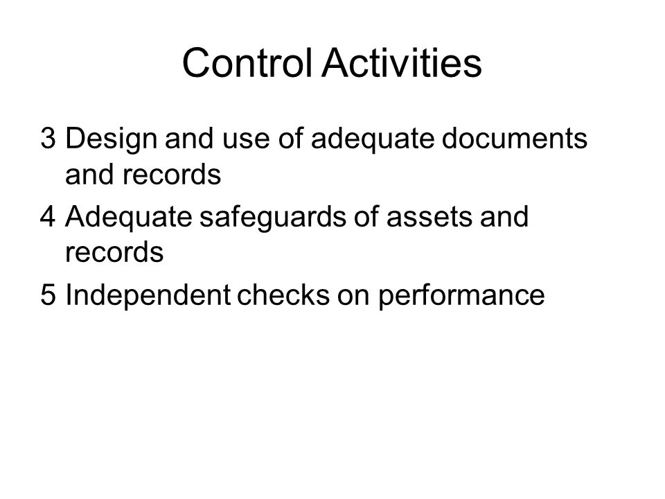 Control Activities Design and use of adequate documents and records