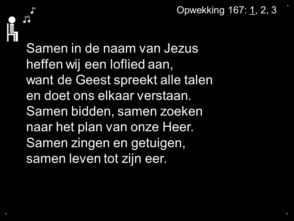 . . Opwekking 167: 1, 2, 3.