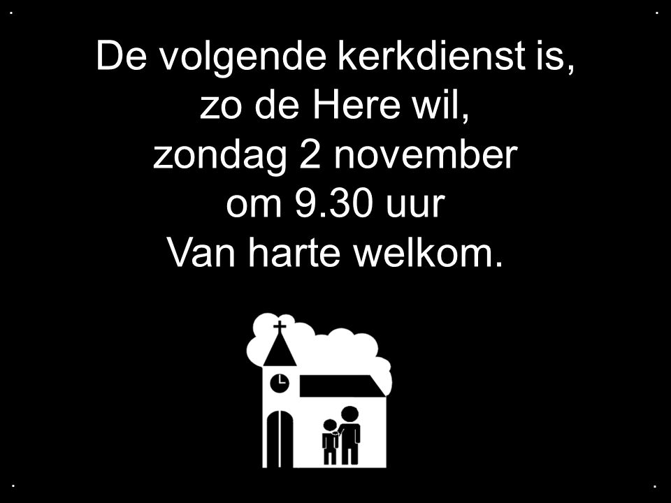 De volgende kerkdienst is, zo de Here wil, zondag 2 november