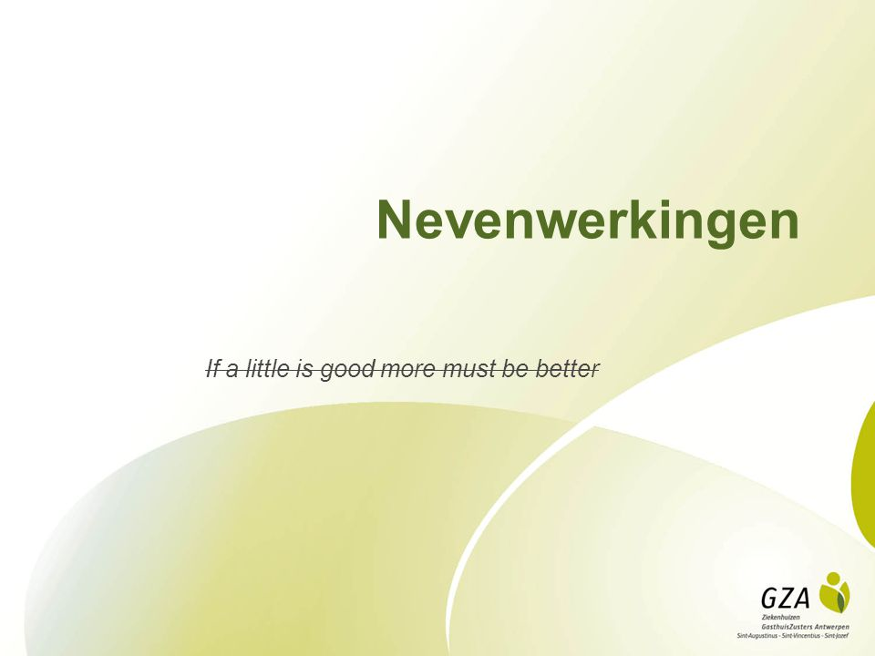 Nevenwerkingen If a little is good more must be better