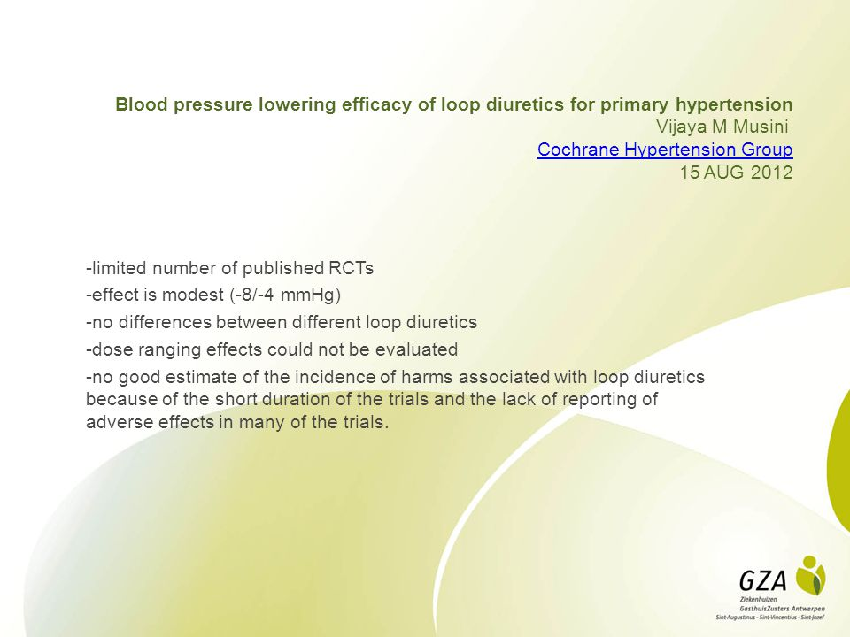 Blood pressure lowering efficacy of loop diuretics for primary hypertension Vijaya M Musini Cochrane Hypertension Group 15 AUG 2012
