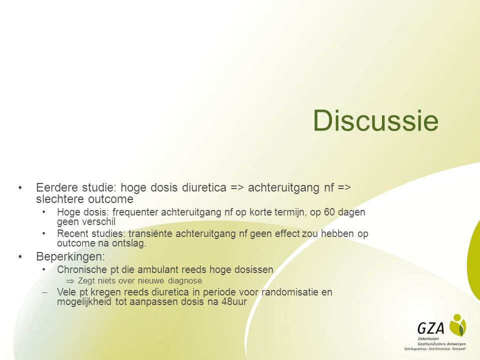 Discussie Eerdere studie: hoge dosis diuretica => achteruitgang nf => slechtere outcome.