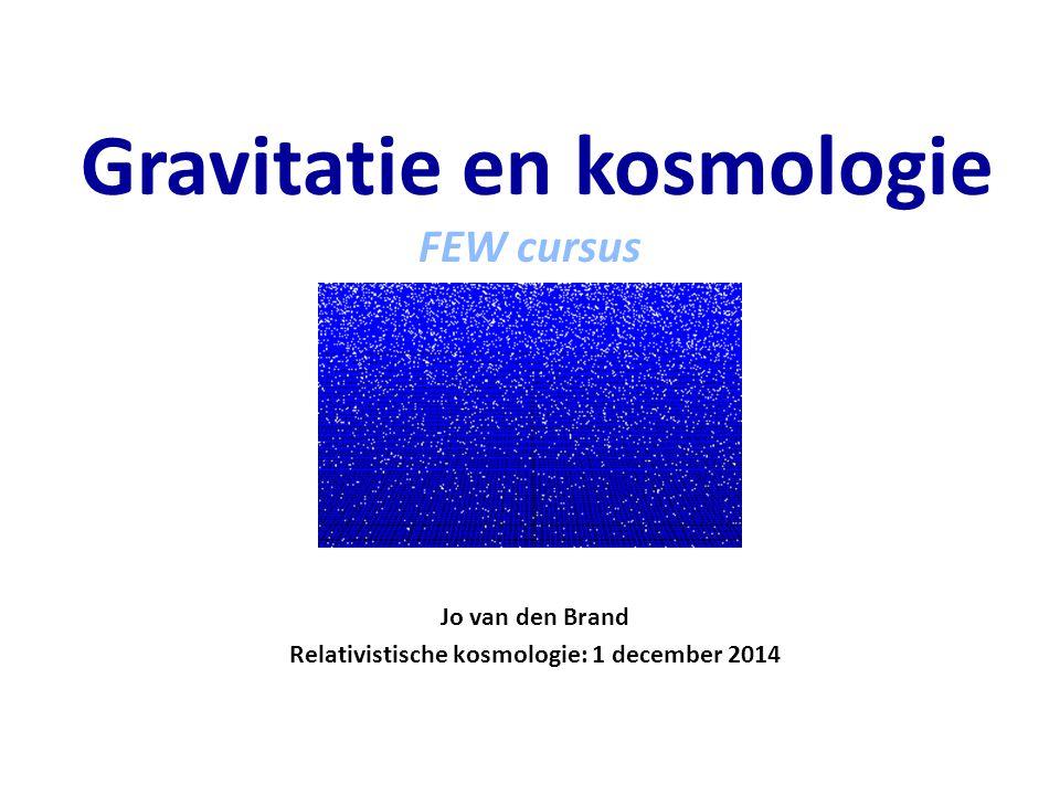 Jo van den Brand Relativistische kosmologie: 1 december 2014