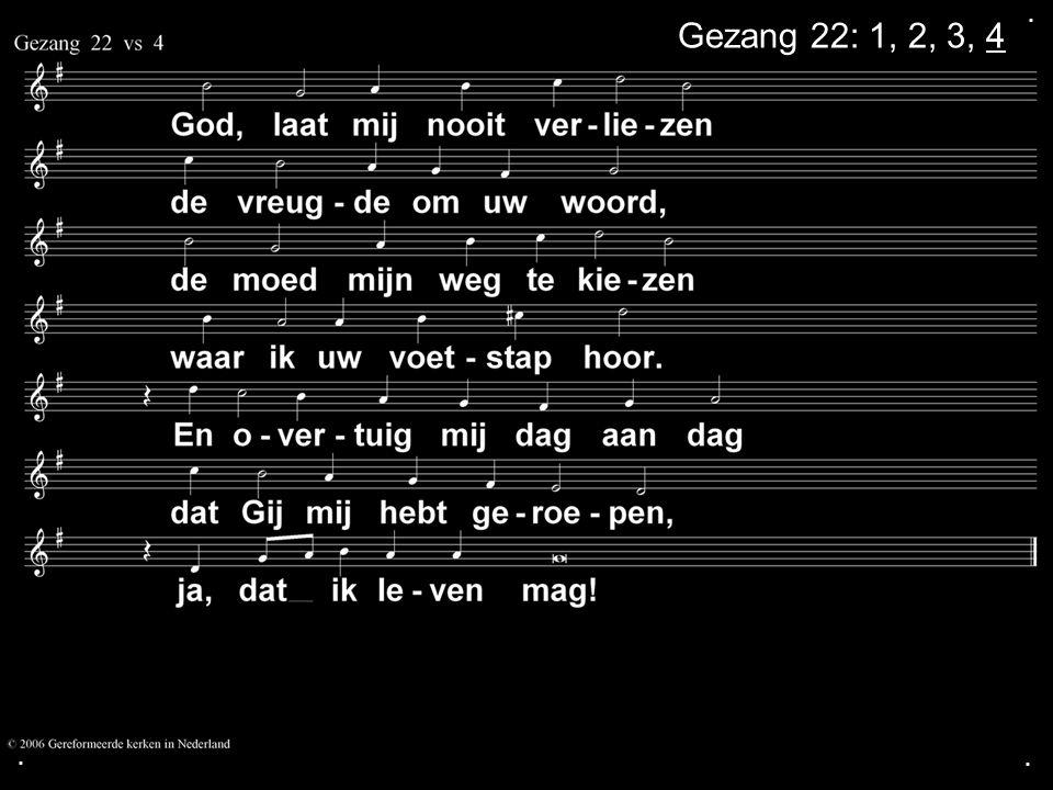. Gezang 22: 1, 2, 3, 4 . .