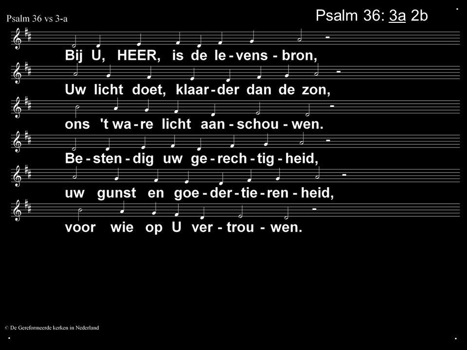 . Psalm 36: 3a 2b . .