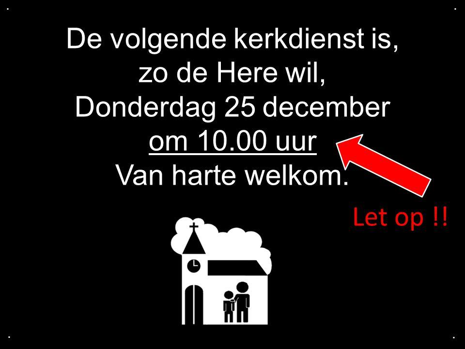 De volgende kerkdienst is, zo de Here wil, Donderdag 25 december