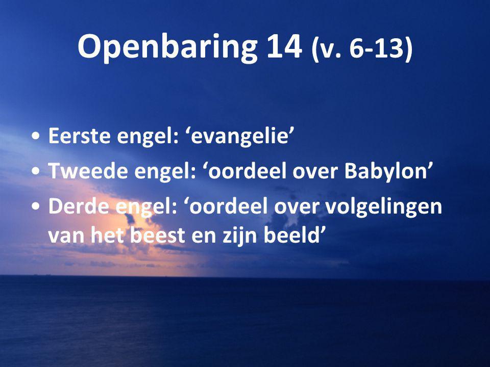 Openbaring 14 (v. 6-13) Eerste engel: 'evangelie'