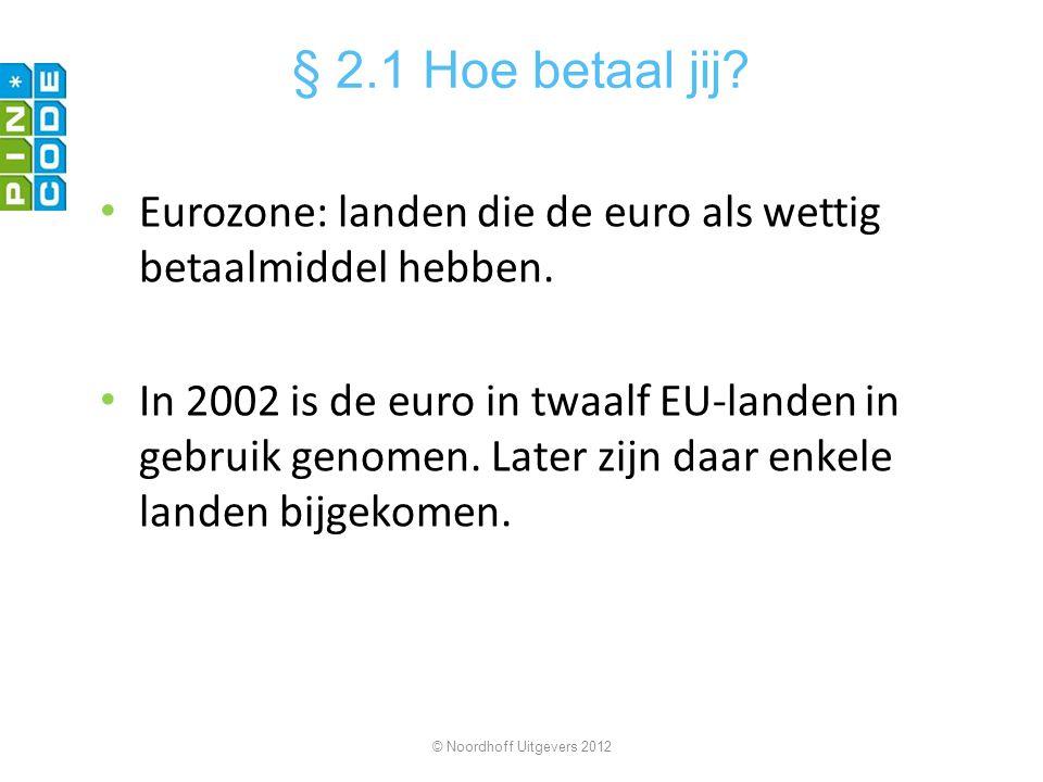 § 2.1 Hoe betaal jij Eurozone: landen die de euro als wettig betaalmiddel hebben.