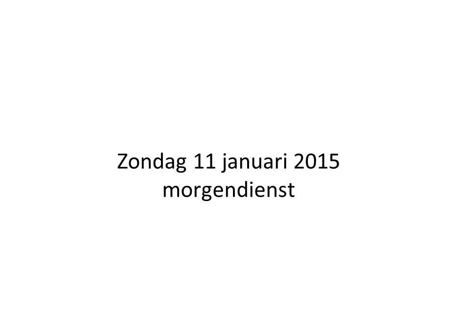 Zondag 11 januari 2015 morgendienst