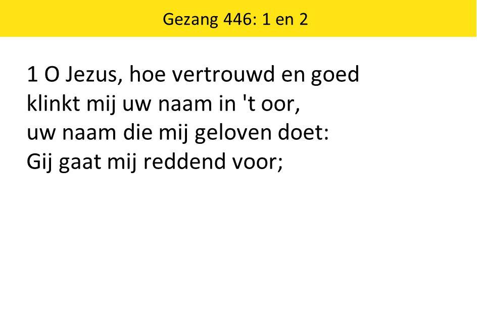 1 O Jezus, hoe vertrouwd en goed klinkt mij uw naam in t oor,