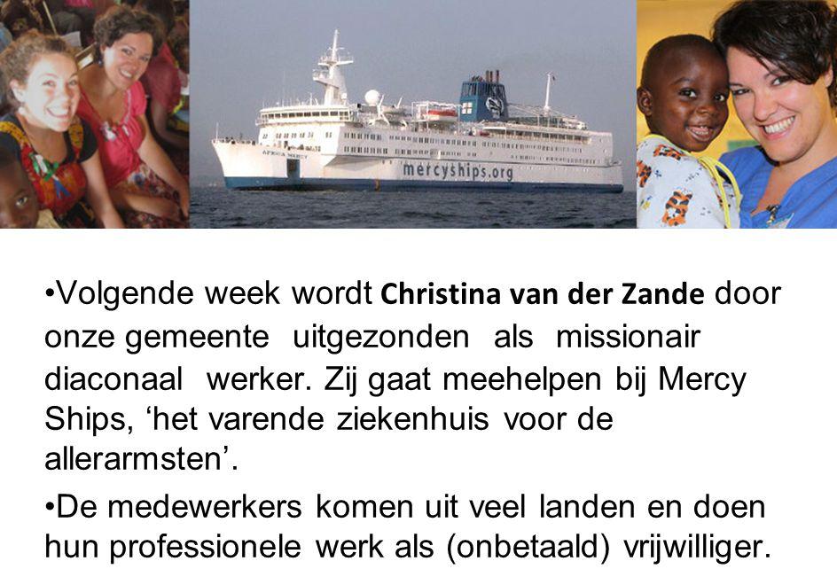 Volgende week wordt Christina van der Zande door onze gemeente uitgezonden als missionair diaconaal werker. Zij gaat meehelpen bij Mercy Ships, 'het varende ziekenhuis voor de allerarmsten'.