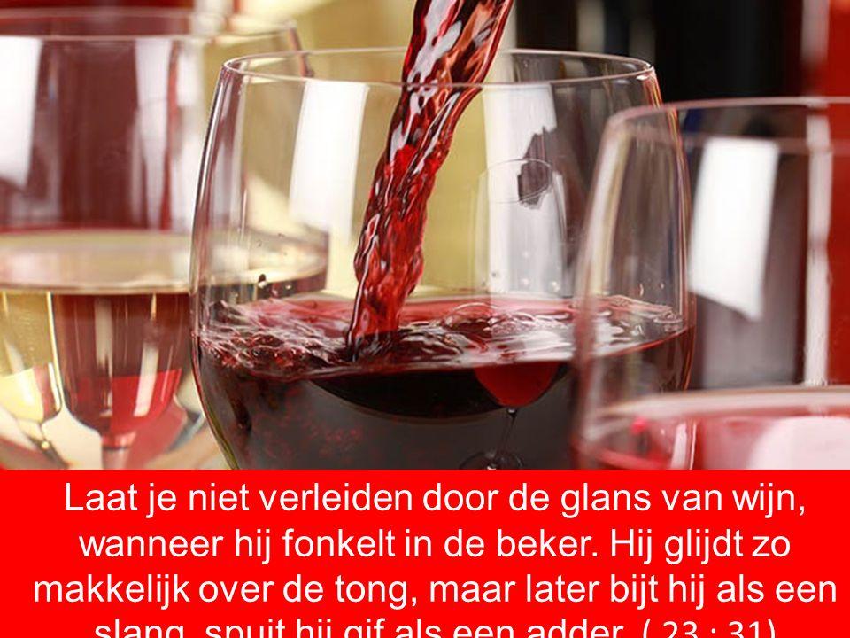 Laat je niet verleiden door de glans van wijn, wanneer hij fonkelt in de beker.