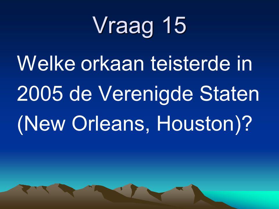 Vraag 15 Welke orkaan teisterde in 2005 de Verenigde Staten