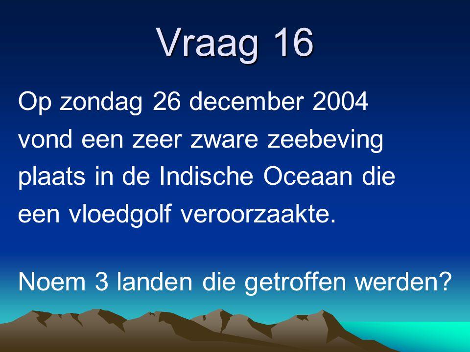 Vraag 16 Op zondag 26 december 2004 vond een zeer zware zeebeving