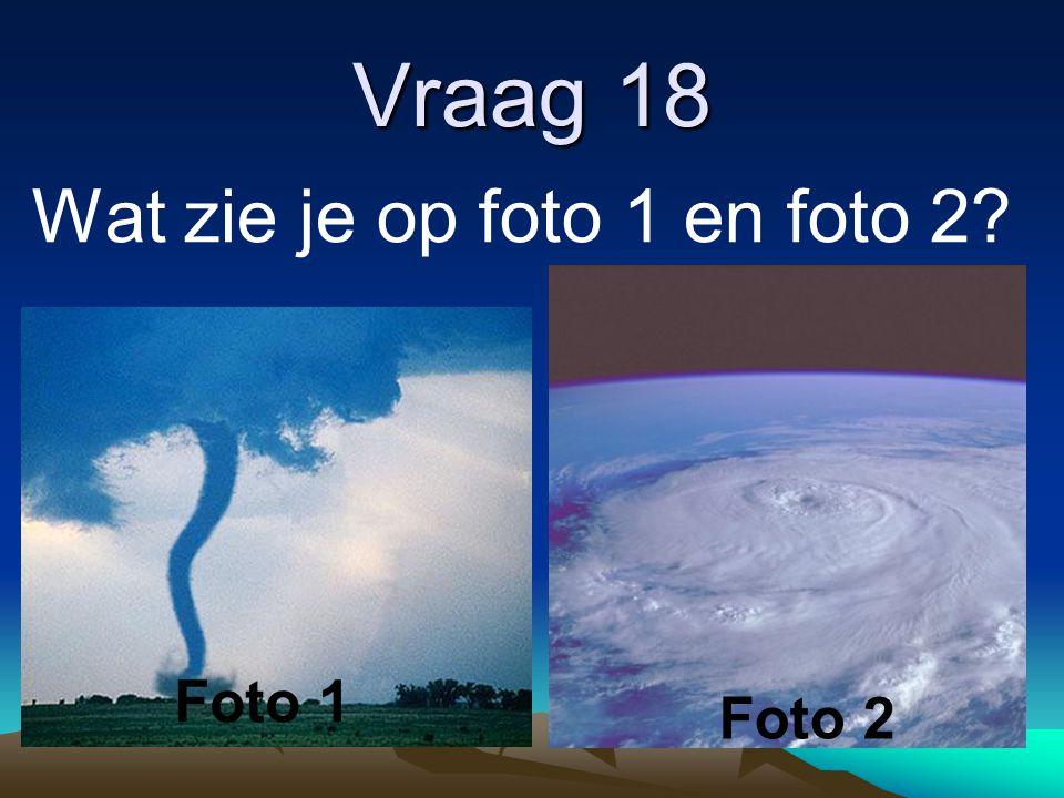Vraag 18 Wat zie je op foto 1 en foto 2 Foto 1 Foto 2