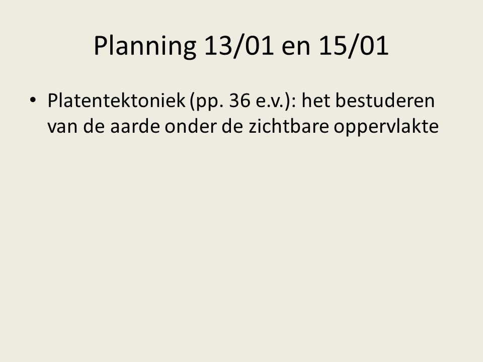 Planning 13/01 en 15/01 Platentektoniek (pp.