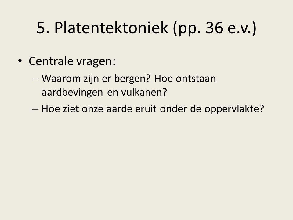 5. Platentektoniek (pp. 36 e.v.)
