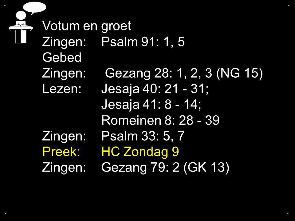 Votum en groet Zingen: Psalm 91: 1, 5 Gebed