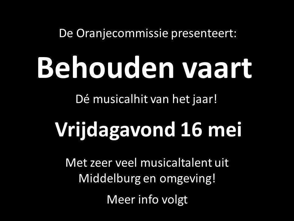 Behouden vaart Vrijdagavond 16 mei De Oranjecommissie presenteert: