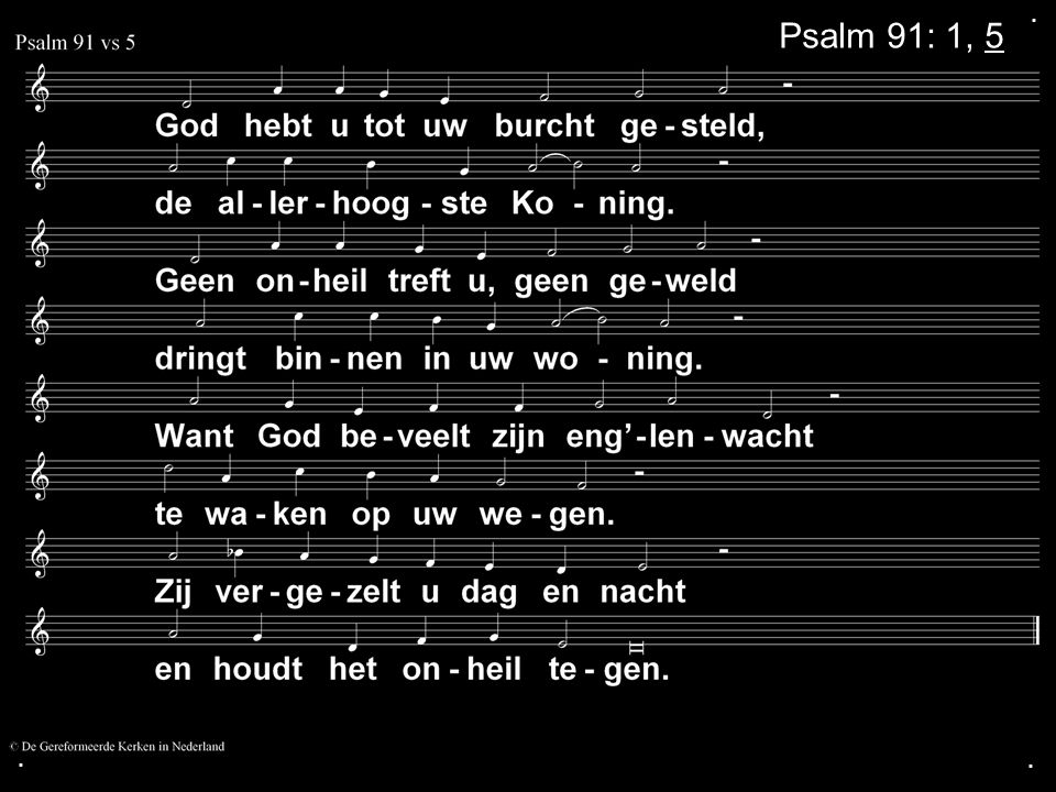 . Psalm 91: 1, 5 . .
