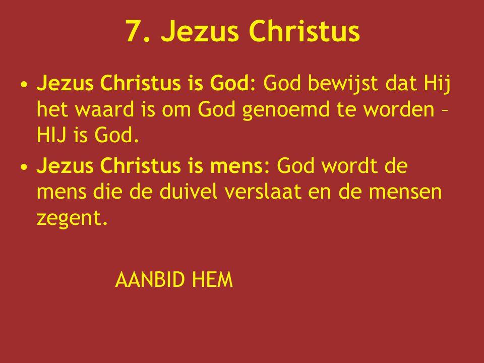 7. Jezus Christus Jezus Christus is God: God bewijst dat Hij het waard is om God genoemd te worden – HIJ is God.