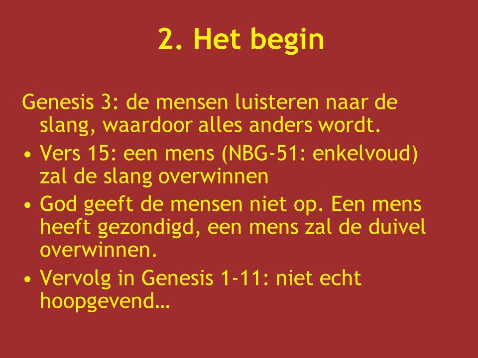 2. Het begin Genesis 3: de mensen luisteren naar de slang, waardoor alles anders wordt.