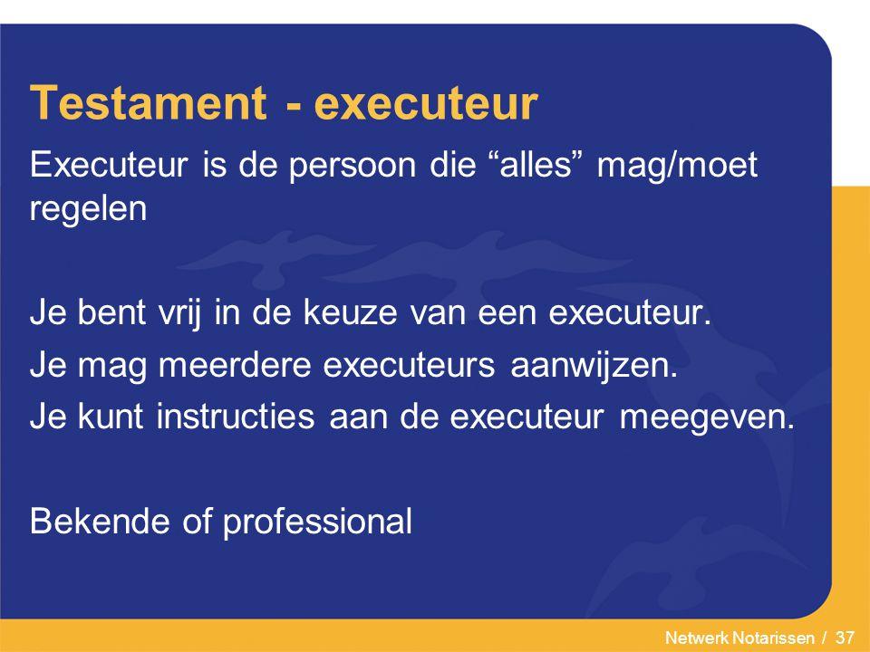 Testament - executeur Executeur is de persoon die alles mag/moet regelen. Je bent vrij in de keuze van een executeur.