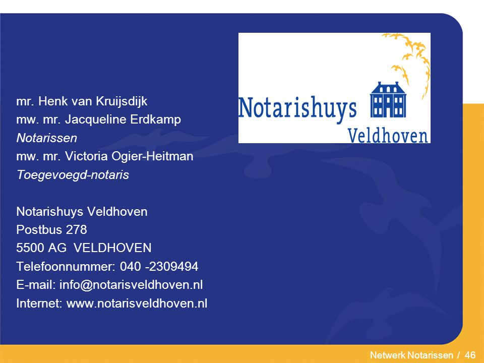 mr. Henk van Kruijsdijk mw. mr. Jacqueline Erdkamp. Notarissen. mw. mr. Victoria Ogier-Heitman. Toegevoegd-notaris.