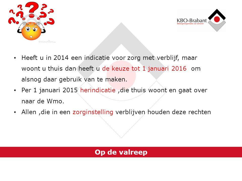Heeft u in 2014 een indicatie voor zorg met verblijf, maar woont u thuis dan heeft u de keuze tot 1 januari 2016 om alsnog daar gebruik van te maken.
